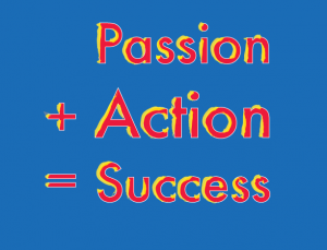 Passion + Action = Success