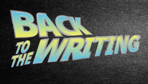Blue and yellow words that say Back to the Writing, on a black background.